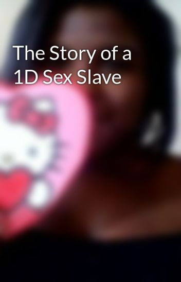 The Story of a 1D Sex Slave