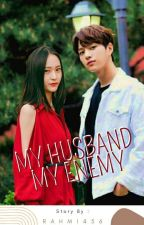 MY HUSBAND MY ENEMY by rahmi456
