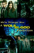 We're Stronger Now- Wolfblood (on hiatus)  by wolfblood_jatei