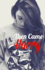 Then Came Harry by sarina3740