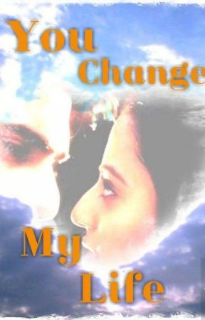 YOU CHANGED MY LIFE(COMPLETED) by anushasmart