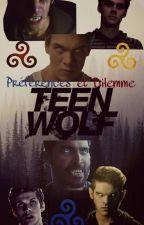 préférences et dilemme Teen Wolf Terminée ✔ by Malia_wolf_75