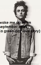 Wake Me up when September ends.. (A green day love story) by xbilliejoetrex