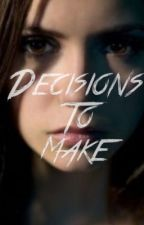 Decisions to make by TVDismylife21