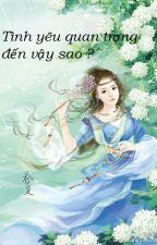 Tình yêu quan trọng đến vậy sao - Lục Xu by tuanh17