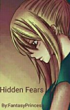 Hidden Fears (Fairy Tail NaLu Fanfic) by FantasyPrincesa
