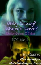 Only Crazy? Where's Love?   Harley Quinn X Joker ✔ by Cusiek