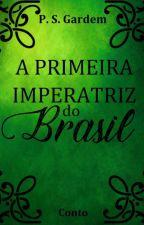 Leopoldina - A Primeira Imperatriz do Brasil [Conto] by PSGardem2