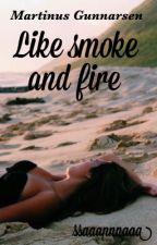 Like smoke and fire || M.G by ssaaannnaaa