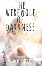 The Werewolf of Darkness by Thalia_the_wolf