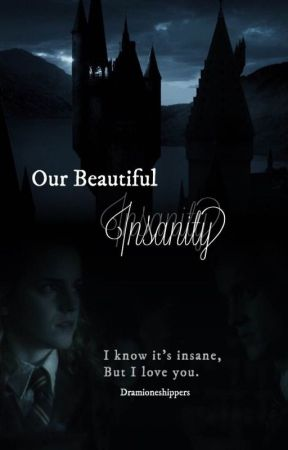 Our Beautiful Insanity by Dramioneshippers