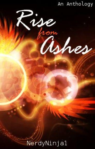 Rise from Ashes: An Anthology [Watty's 2013] by NerdyNinja1