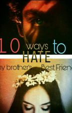 10 ways to hate my brothers best friend by angiloveonedirection