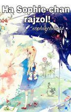 Ha Sophie-chan rajzol! by sophiechan44