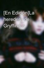 La heredera de Gryffindor  by 15z15z