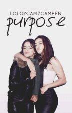 Purpose   (CAMREN G!P) by LoloYCamzCamren