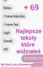 Najlepsze teksty które widziałeś by Liluch_aka_Konewkaa