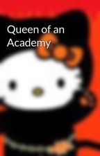 Queen of an Academy by luckyduckyy