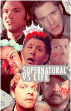 Supernatural vs Life by Lady-Mistake