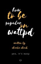How to be popular on Wattpad✔️ by -christmaslights