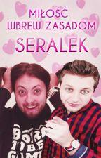 """SERALEK - """"Miłość wbrew zasadom"""" (Serafin x Karolek) by Fangerl"""