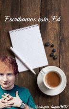 Escribamos esto, Ed (Ed Sheeran) by ningun-lugar9617