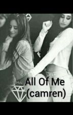 All Of Me (Camren) by unknow1459