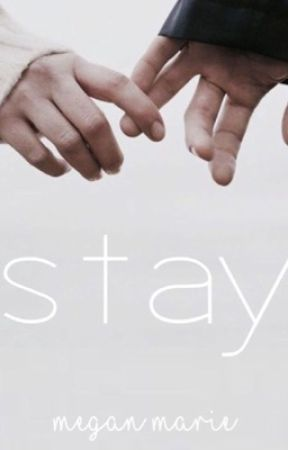 Stay (Under Editing) by atasteofchocolate