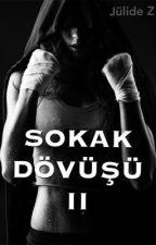 SOKAK DÖVÜŞÜ II by JulideZ