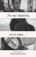 """""""No me importa, yo te amo"""" (Mario Bautista y _____) by BautistaZurita"""