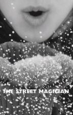 The Street Magician  by Kennymac16