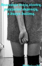 Anoreksja moją siostrą, przyjaciel depresją, a kuzyn bulimią by Andziaa20