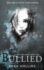 Bullied (Bullied Series #1) by VeraHollins