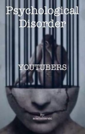 Psychological Disorder - Youtubers by acaciameraki