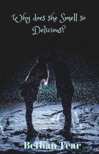 Why does she Smell so Delicious? (NEW) by foreverlosttear