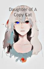 Daughter of A Copy Cat (Rewritten version, Naruto fanfiction) by senddowntheangels