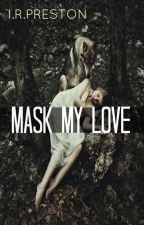 Mask My Love -ON HOLD- by IzzyPreston6