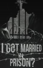 I Got Married In Prison? (Coming Summer 2017) by Tiggermazz