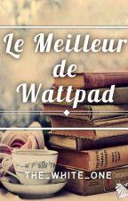Le meilleur de Wattpad - Fermé 🚫 by The_White_One