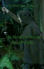 Its Now Or Never: OUAT Felix by FANDOM_GEEK_13