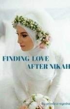 Finding love after nikkah by princess-ayesha