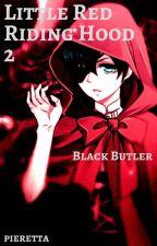 Little Red Riding Hood ▪2▪ (Black Butler FF) by Pieretta