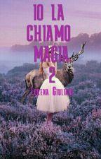 Io La Chiamo Magia. 2 #Wattys2017 by Lolalg12