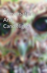 Conversation And Candlelight by jordaneves