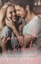 Baking With A Rockstar ✔ [COMPLETED]  by JasminAMiller
