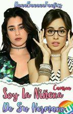 Soy La Niñera De Su Hermano (CAMREN G!P) by httpcaliffrnia