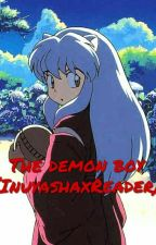 //The Demon Boy// (InuyashaxReader) [Discontinued] by Clarity_sama