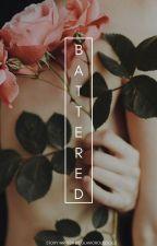 Battered✔ [UnEdited] [Being Rewritten] by thatbeliever