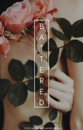Battered✔ [UnEdited] [Being Rewritten] by GlamorousDolls