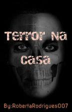 Terror Na casa  by RobertaRodriguesPere